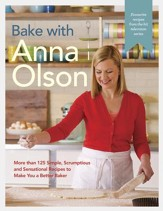 Bake with Anna Olson: More than 125 Simple, Scrumptious and Sensational Recipes to Make You a Better Baker - eBook
