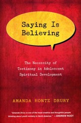 Saying Is Believing: The Necessity of Testimony in Adolescent Spiritual Development