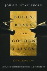 Bulls, Bears and Golden Calves: Applying Christian Ethics in Economics - Third Edition