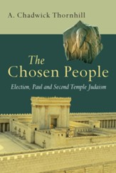 The Chosen People: Election, Paul, and Second Temple Judaism
