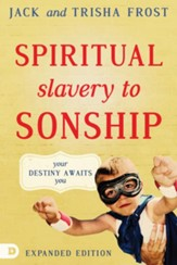 Spiritual Slavery to Spiritual Sonship, Expanded Edition: Your Destiny Awaits You