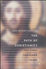 The Path of Christianity: The First Thousand Years