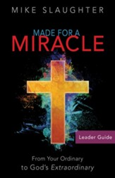 Made for a Miracle: From Your Ordinary to God's Extraordinary - Leader Guide