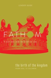 Fathom Bible Studies: The Birth of the Kingdom, Leader Guide