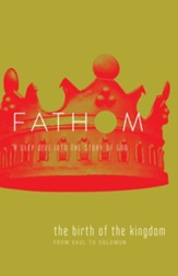 Fathom Bible Studies: The Birth of the Kingdom (From Saul to Solomon), Student Journal