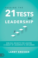 Passing the 21 Tests of Leadership: Biblical Insights for Leaving a Legacy of Leadership and Influence