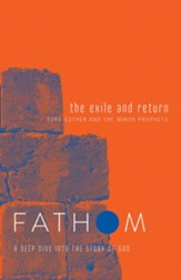 Fathom Bible Studies: The Exile and Return (Ezra-Esther and The Minor Prohets), Student Journal