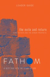 Fathom Bible Studies: The Exile and Return (Ezra-Esther and The Minor Prohets), Leader Guide