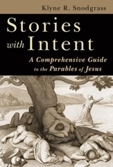 Stories with Intent: A Comprehensive Guide to the Parables of Jesus [2008]