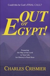 Out of Egypt! Preparing The Way of The Lord in Your   Life for History's Final Hour