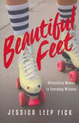 Beautiful Feet: Unleashing Women to Everyday Witness