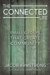 The Connected Life: Small Groups That Create Community