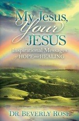 My Jesus, Your Jesus: Inspirational Messages of Hope and Healing - eBook