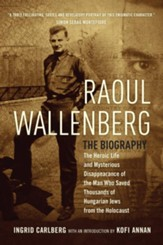 Raoul Wallenberg: The Heroic Life and Mysterious Disappearance of the Man Who Saved Thousands of Hungarian Jews from the Holocaust - eBook