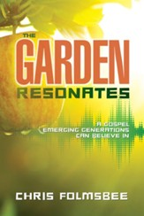 The Garden Resonates: A Gospel Emerging Generations Can Believe In
