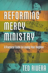 Reforming Mercy Ministry: A Practical Guide to Loving Your Neighbor
