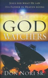 The God Watchers: I Only Do the Things I See My Father in Heaven Doing