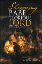 Shivering Babe, Glorious Lord: The Nativity Stories in Christian Tradition - eBook