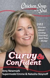 Chicken Soup for the Soul: Curvy & Confident: 101 Stories about Loving Yourself and Your Body - eBook