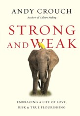 Strong and Weak: Embracing a Life of Love, Risk & True Flourishing