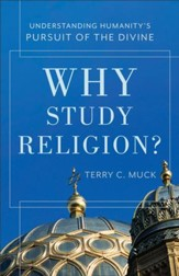 Why Study Religion?: Understanding Humanity's Pursuit of the Divine - eBook