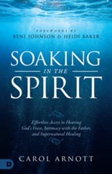 Soaking in the Spirit: Effortless Access to the Presence, Voice, and Healing Power of God