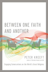 Between One Faith and Another: Engaging Conversations on the World's Great Religions