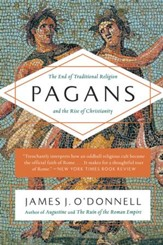 Pagans: The End of Traditional Religion and the Rise of Christianity [Paperback]