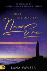 I Hear the Lord Say New Era: Kingdom Strategies for Entering Prophetic Fulfillment