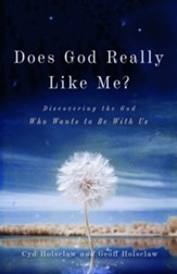 Does God Really Like Me?: Discovering the God Who Wants to Be With Us