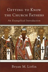 Getting to Know the Church Fathers: An Evangelical Introduction - eBook
