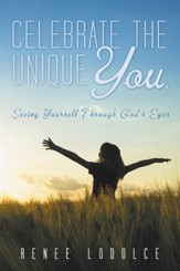 Celebrate the Unique You.: Seeing Yourself Through God's Eyes - eBook
