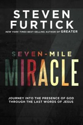 Seven-Mile Miracle: Journey into the Presence of God Through the Last Words of Jesus - eBook