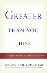 Greater Than You Think: A Theologian Answers the Atheists About God - eBook