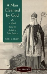 A Man Cleansed By God: A Novel Based on the Life of Saint Patrick - eBook