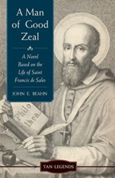 A Man of Good Zeal: A Novel Based on the Life of Saint Francis de Sales - eBook