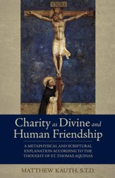 Charity as Divine and Human Friendship: A Metaphysical and Scriptural Explanation According to the Thought of St. Thomas Aquinas - eBook