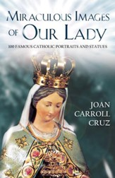 Miraculous Images of Our Lady: 100 Famous Catholic Portraits and Statues - eBook