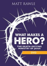 What Makes a Hero?: The Death-Defying Ministry of Jesus - DVD