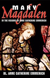 Mary Magdalen: In the Visions of Anne Catherine Emmerich - eBook
