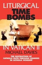 Liturgical Time Bombs In Vatican II: Destruction of the Faith Through Changes in Catholic Worship - eBook