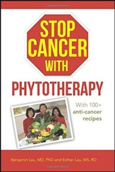 Stop Cancer with Phytotherapy: With 100+ Anti-Cancer Recipes