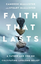 Faith that Lasts: A Father and Son on Cultivating Lifelong Belief