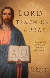 Lord Teach Us to Pray: A Guide to the Spiritual Life and Christian Discipleship - eBook