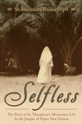 Selfless: The Story of Sr. Theophane's Missionary Life in the Jungles of Papua New Guinea: Selfless - eBook