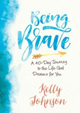 Being Brave: A 40-Day Journey to the Life God Dreams for You