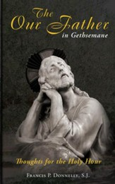 Our Father in Gethsemane: Thoughts for the Holy Hour - eBook