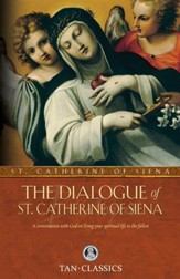 The Dialogue of St. Catherine of Siena: A Conversation with God on Living Your Spiritual Life to the Fullest - eBook