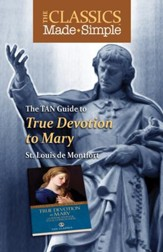 The Classics Made Simple: True Devotion to Mary with Preparation for Total Consecration - eBook