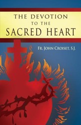 The Devotion to the Sacred Heart: How to Practice the Sacred Heart Devotion - eBook